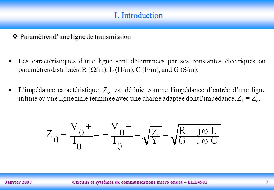 Janvier 2007 Circuits et systèmes de communications micro-ondes – ELE4501 7  Paramètres d'une ligne de transmission I.