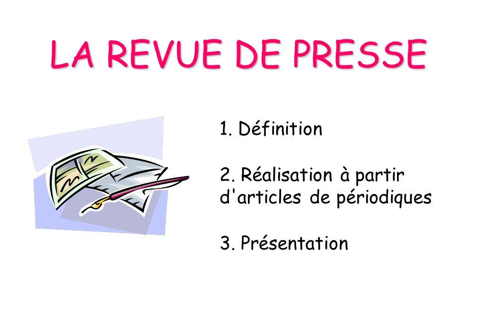 LA REVUE DE PRESSE 1. Définition 2. Réalisation à partir d'articles de périodiques 3. Présentation