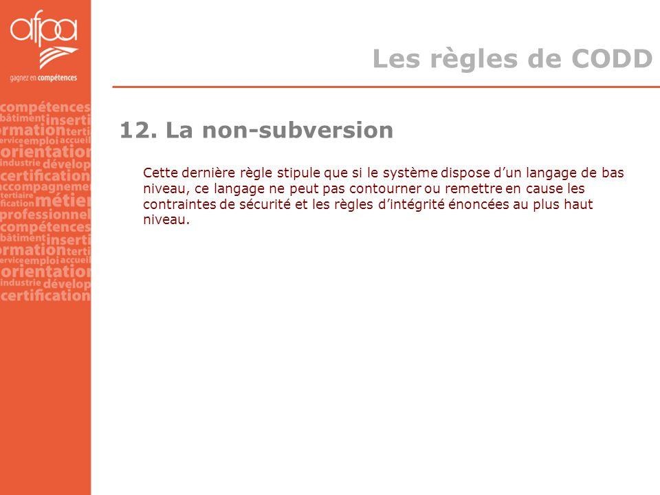 12. La non-subversion Cette dernière règle stipule que si le système dispose d'un langage de bas niveau, ce langage ne peut pas contourner ou remettre