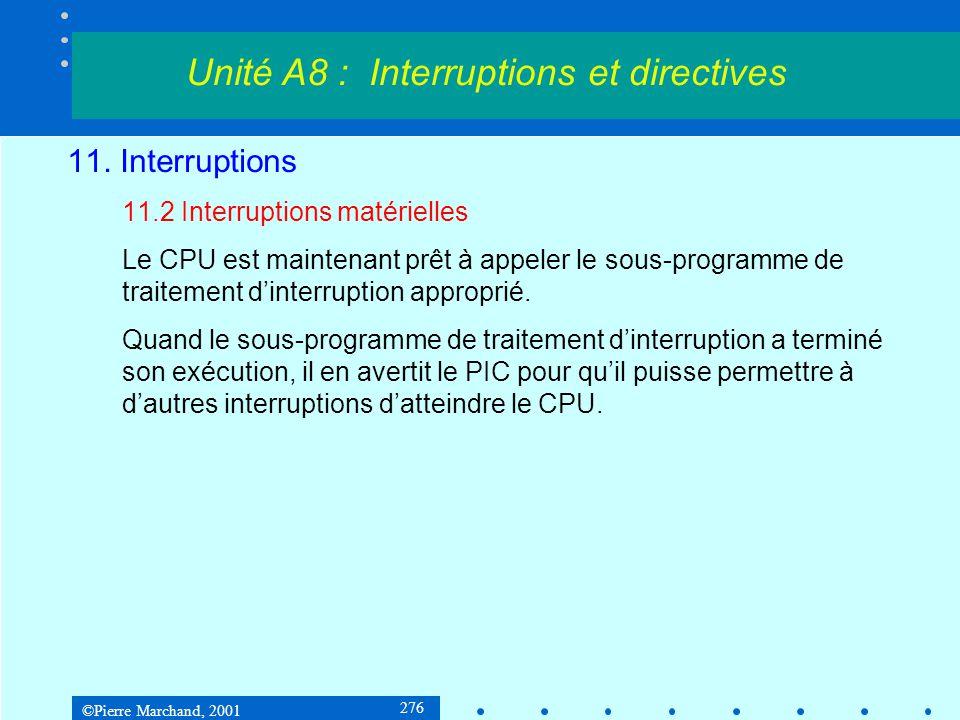 ©Pierre Marchand, 2001 276 11. Interruptions 11.2 Interruptions matérielles Le CPU est maintenant prêt à appeler le sous-programme de traitement d'int