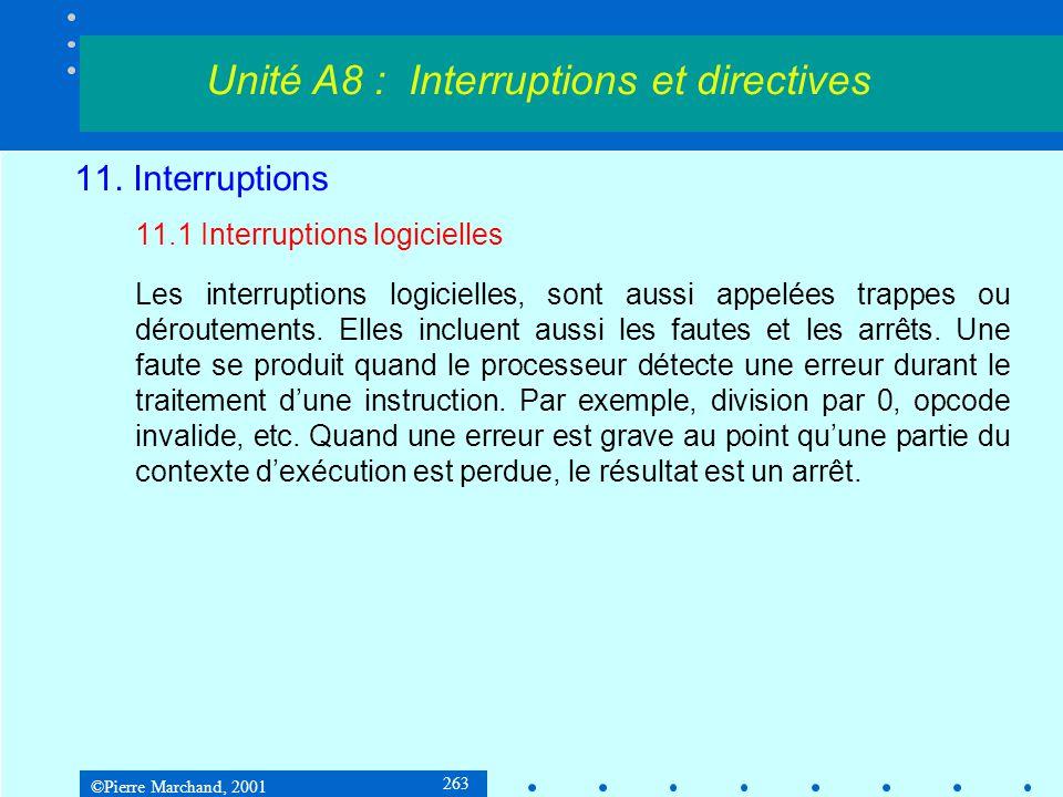 ©Pierre Marchand, 2001 263 11. Interruptions 11.1 Interruptions logicielles Les interruptions logicielles, sont aussi appelées trappes ou déroutements