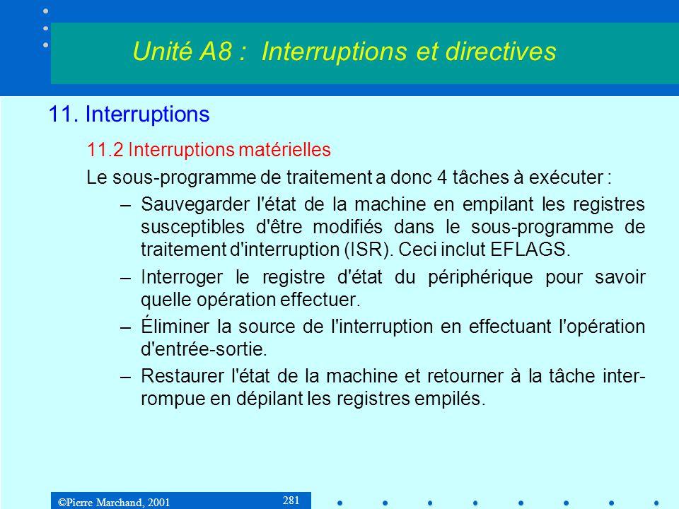 ©Pierre Marchand, 2001 281 11. Interruptions 11.2 Interruptions matérielles Le sous-programme de traitement a donc 4 tâches à exécuter : –Sauvegarder