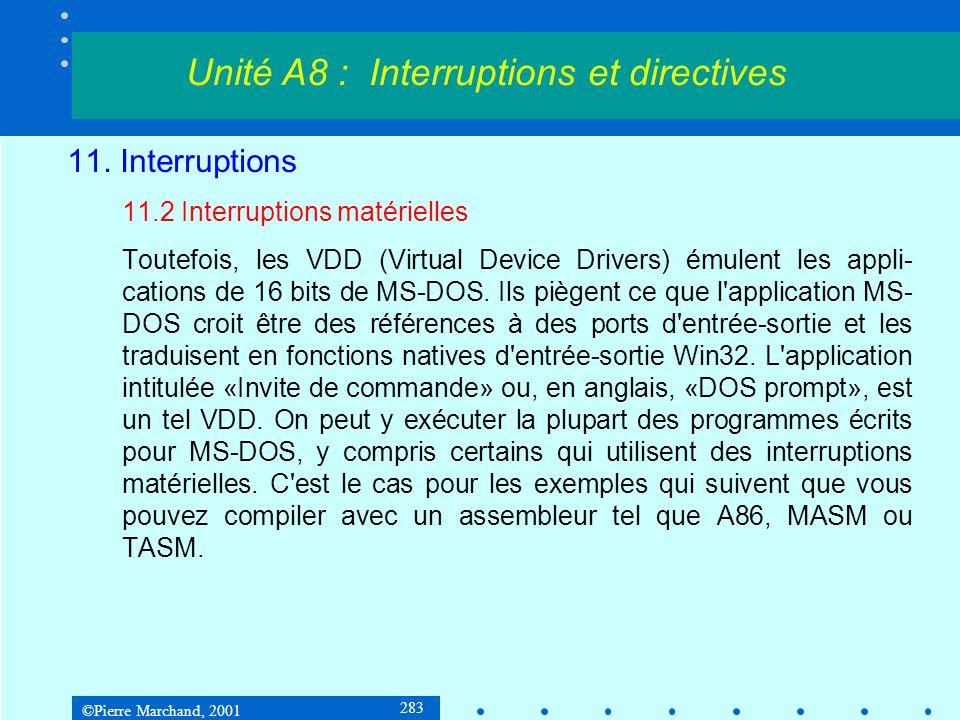 ©Pierre Marchand, 2001 283 11. Interruptions 11.2 Interruptions matérielles Toutefois, les VDD (Virtual Device Drivers) émulent les appli- cations de