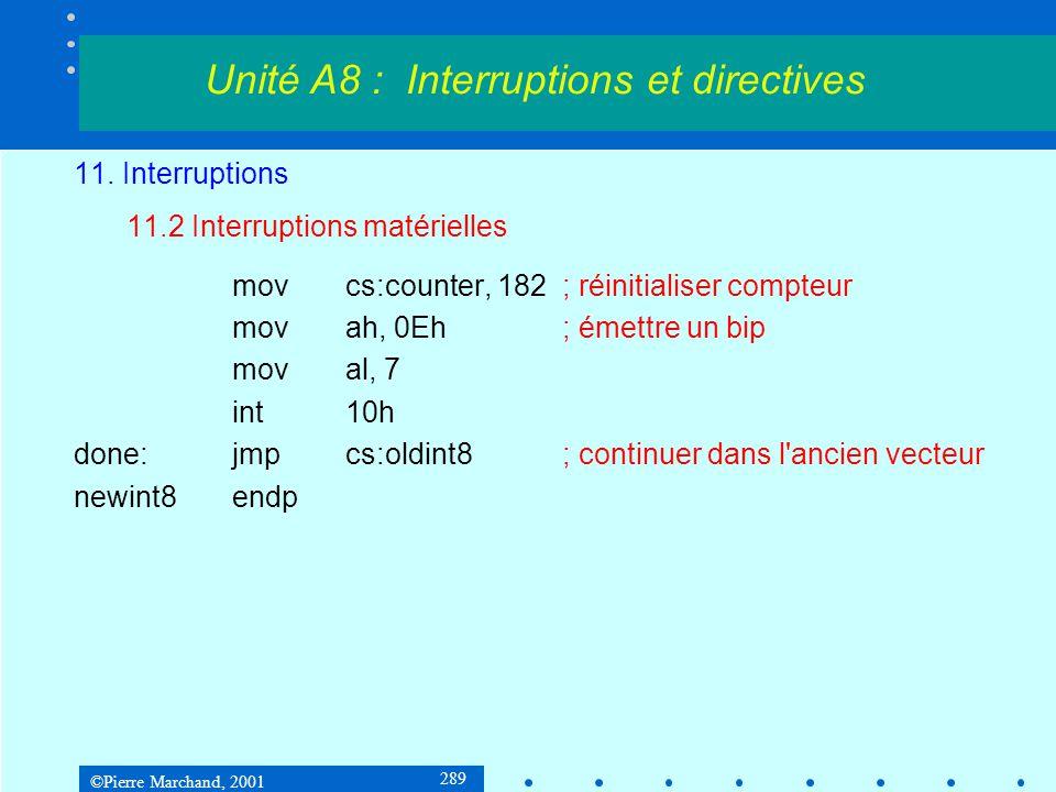 ©Pierre Marchand, 2001 289 11. Interruptions 11.2 Interruptions matérielles movcs:counter, 182; réinitialiser compteur movah, 0Eh; émettre un bip mova