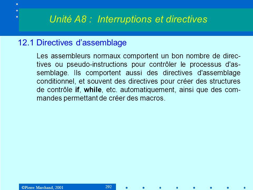 ©Pierre Marchand, 2001 292 12.1 Directives d'assemblage Les assembleurs normaux comportent un bon nombre de direc- tives ou pseudo-instructions pour c