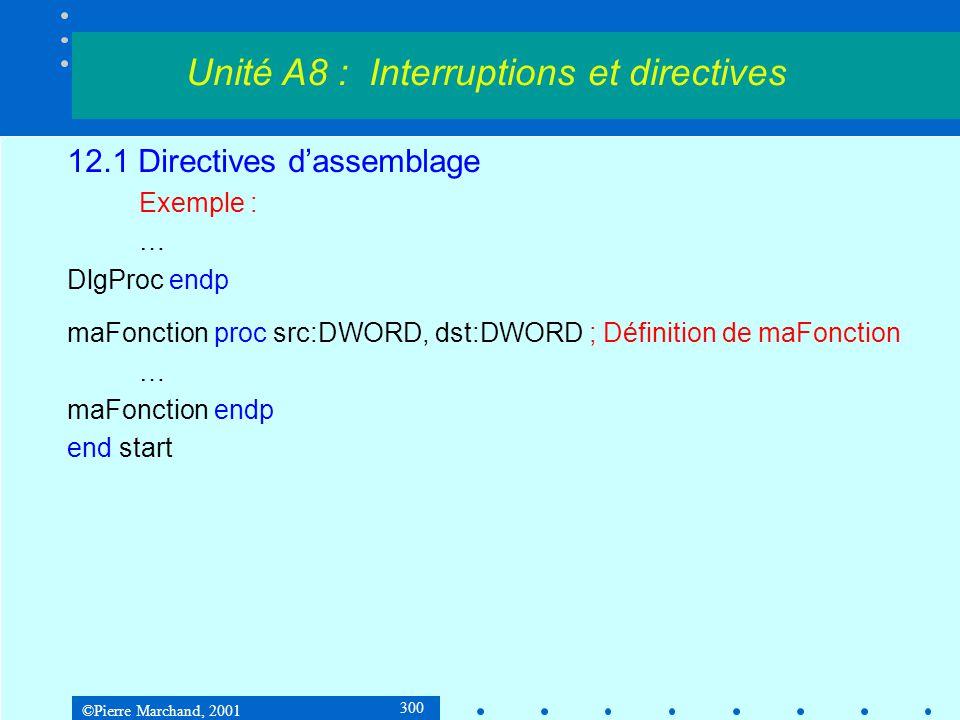 ©Pierre Marchand, 2001 300 12.1 Directives d'assemblage Exemple : … DlgProc endp maFonction proc src:DWORD, dst:DWORD ; Définition de maFonction … maF