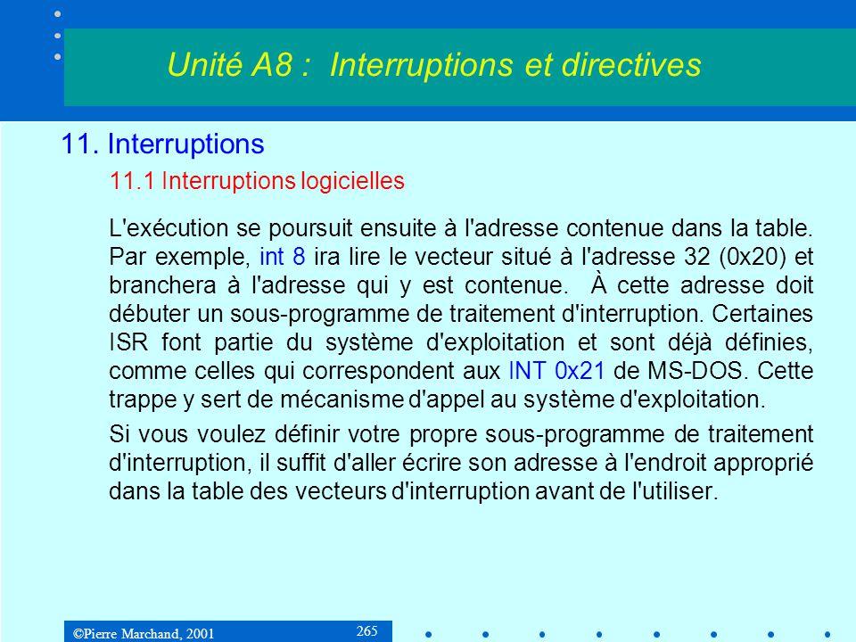 ©Pierre Marchand, 2001 265 11. Interruptions 11.1 Interruptions logicielles L'exécution se poursuit ensuite à l'adresse contenue dans la table. Par ex