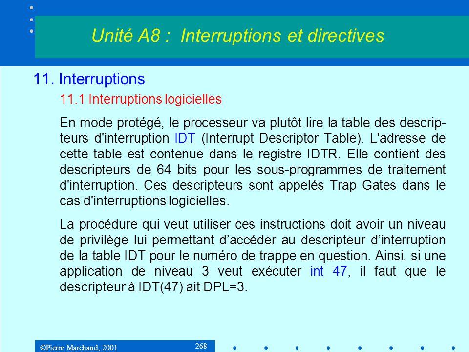 ©Pierre Marchand, 2001 268 11. Interruptions 11.1 Interruptions logicielles En mode protégé, le processeur va plutôt lire la table des descrip- teurs