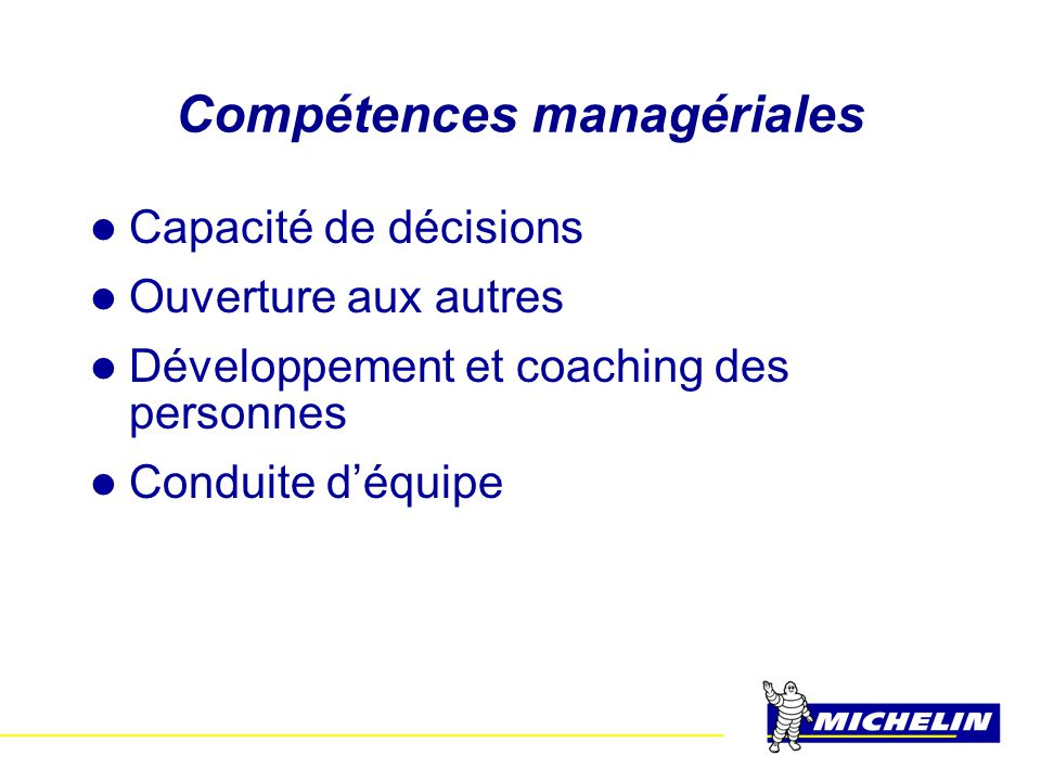 Compétences managériales  Capacité de décisions  Ouverture aux autres  Développement et coaching des personnes  Conduite d'équipe