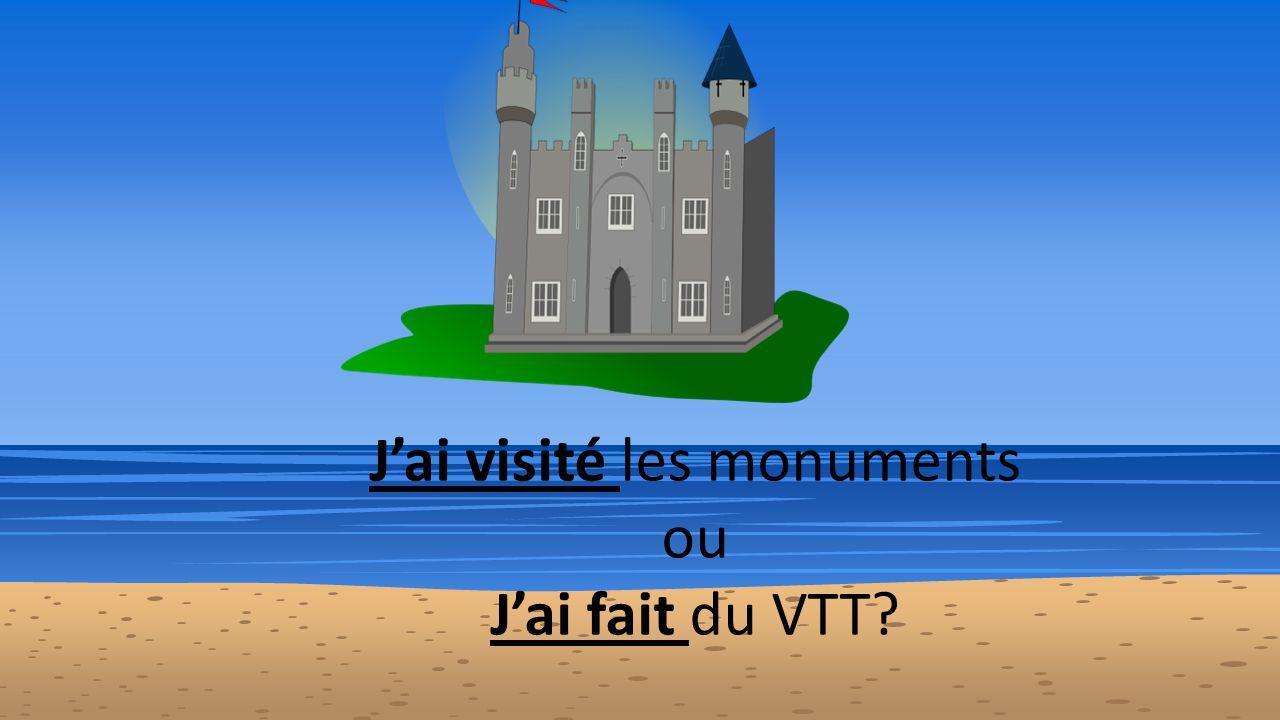 J'ai visité les monuments ou J'ai fait du VTT