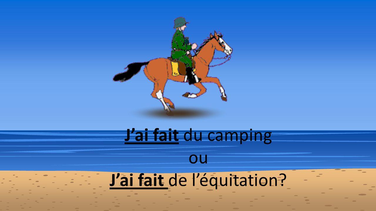 J'ai fait du camping ou J'ai fait de l'équitation?