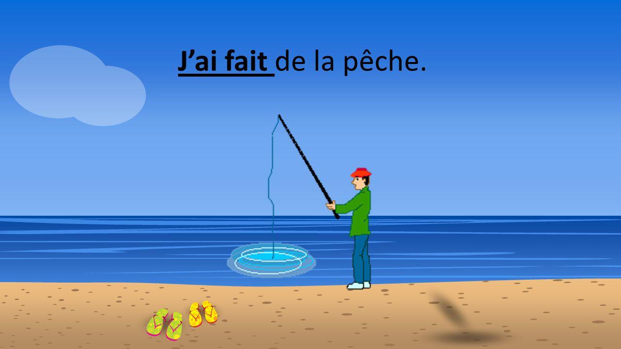 J'ai fait de la pêche.