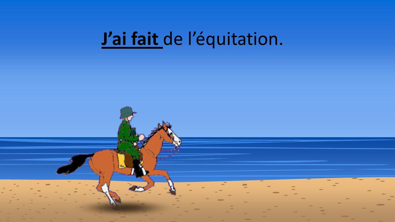 J'ai fait de l'équitation.