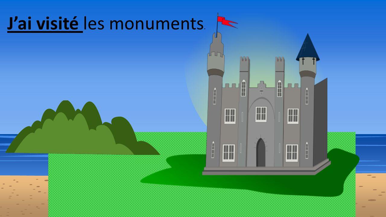 J'ai visité les monuments.