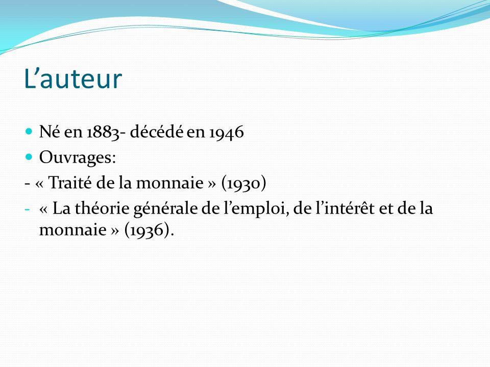 L'auteur  Né en 1883- décédé en 1946  Ouvrages: - « Traité de la monnaie » (1930) - « La théorie générale de l'emploi, de l'intérêt et de la monnaie » (1936).
