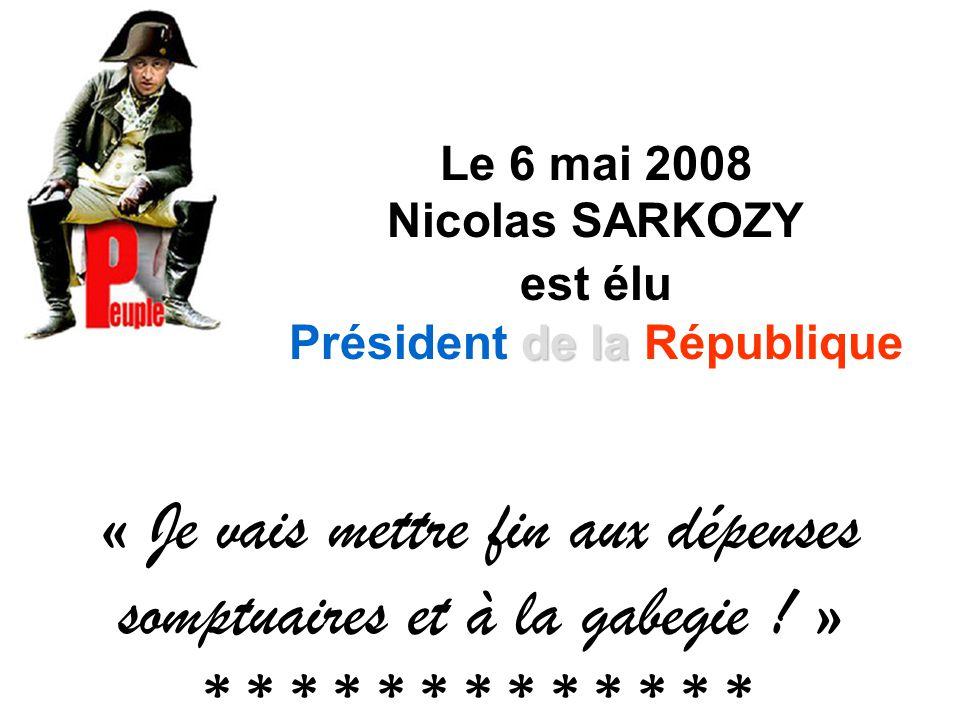 Le 6 mai 2008 Nicolas SARKOZY est élu Président de la la République « Je vais mettre fin aux dépenses somptuaires et à la gabegie .
