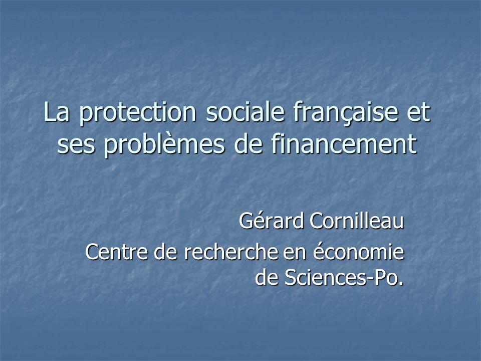 La protection sociale française et ses problèmes de financement Gérard Cornilleau Centre de recherche en économie de Sciences-Po.