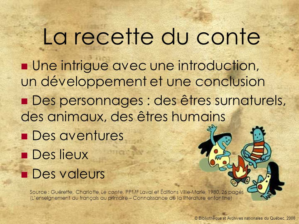 © Bibliothèque et Archives nationales du Québec, 2008 La recette du conte  Une intrigue avec une introduction, un développement et une conclusion  D