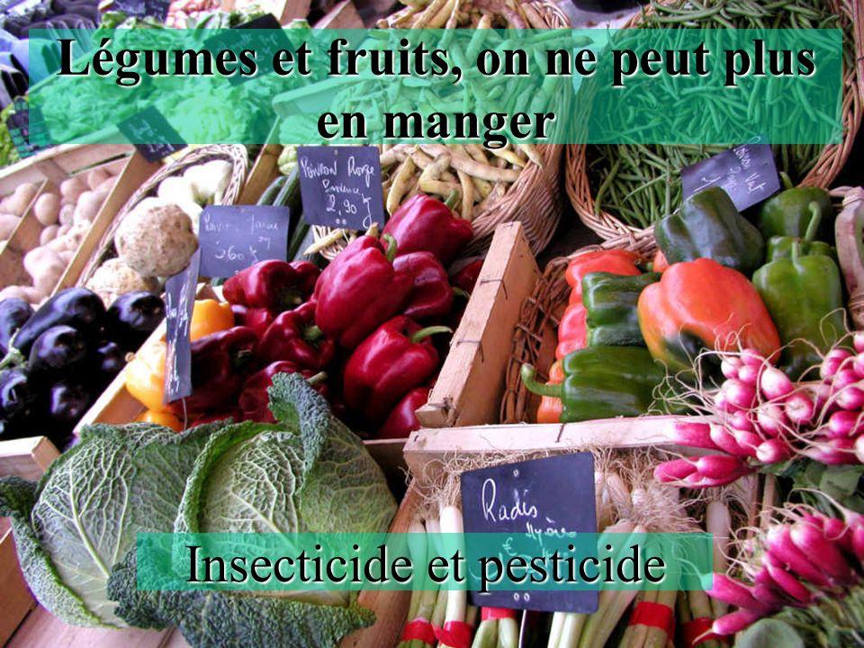 Légumes et fruits, on ne peut plus en manger Insecticide et pesticide