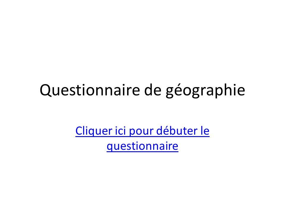 Questionnaire de géographie Cliquer ici pour débuter le questionnaire