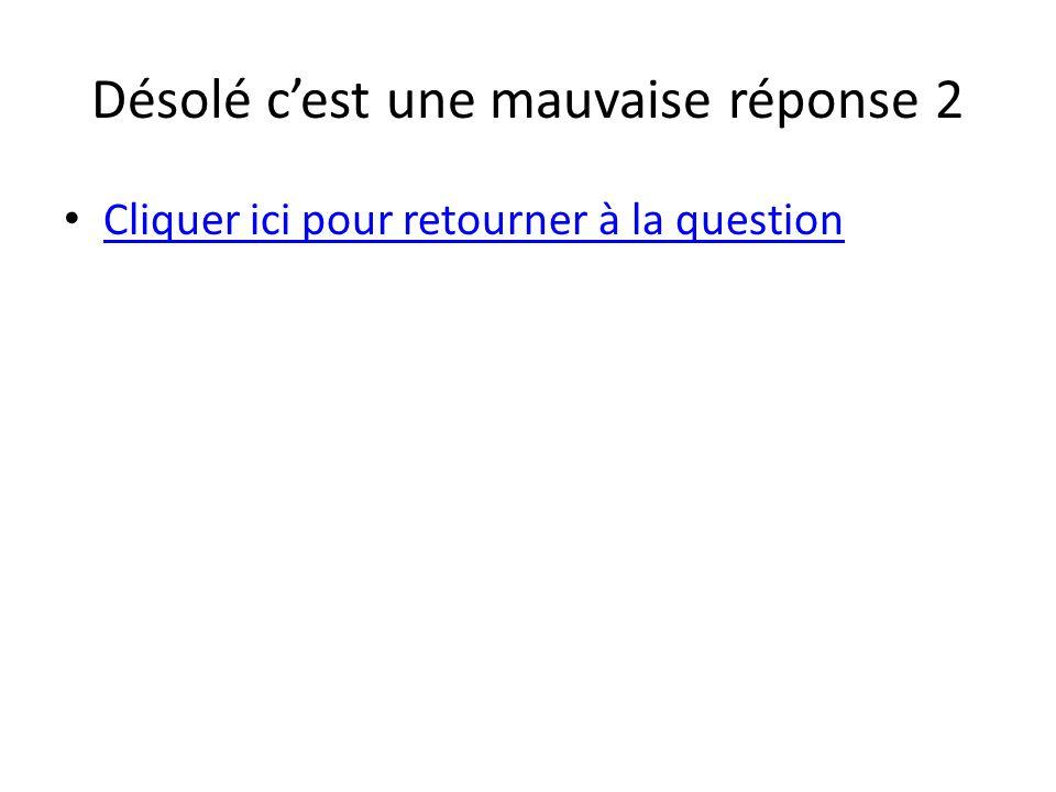 Désolé c'est une mauvaise réponse 2 • Cliquer ici pour retourner à la question Cliquer ici pour retourner à la question