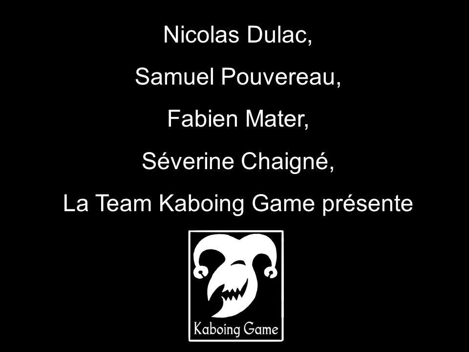 Nicolas Dulac, Samuel Pouvereau, Fabien Mater, Séverine Chaigné, La Team Kaboing Game présente