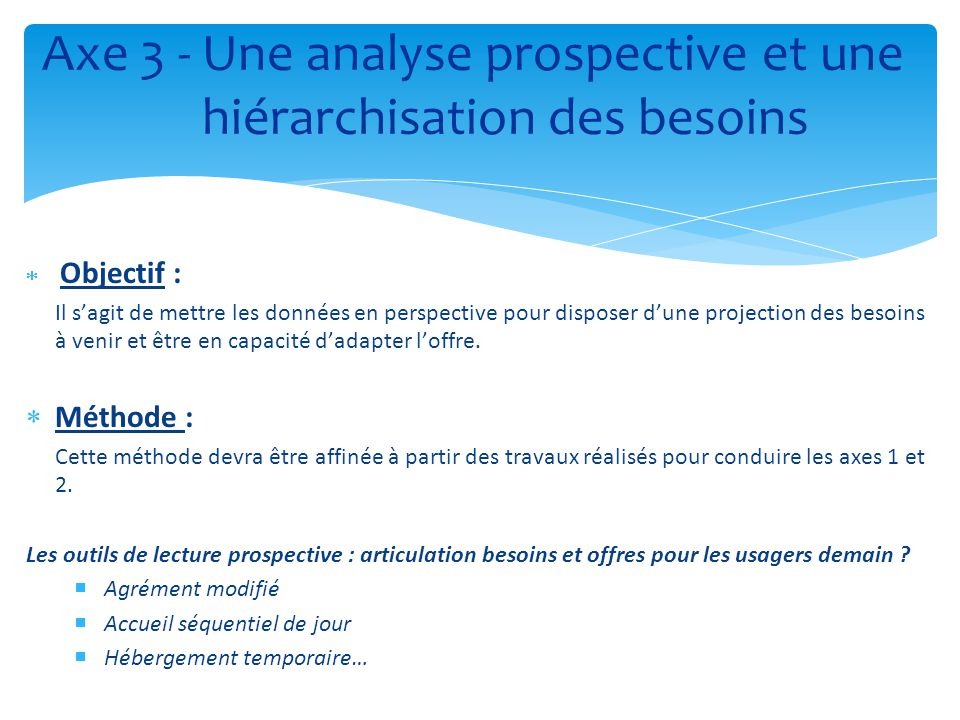  Objectif : Il s'agit de mettre les données en perspective pour disposer d'une projection des besoins à venir et être en capacité d'adapter l'offre.