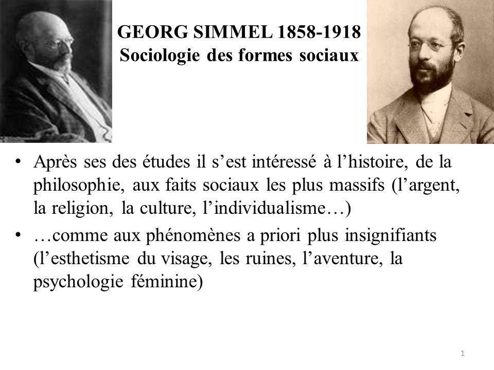 GEORG SIMMEL 1858-1918 Sociologie des formes sociaux • Après ses des études il s'est intéressé à l'histoire, de la philosophie, aux faits sociaux les