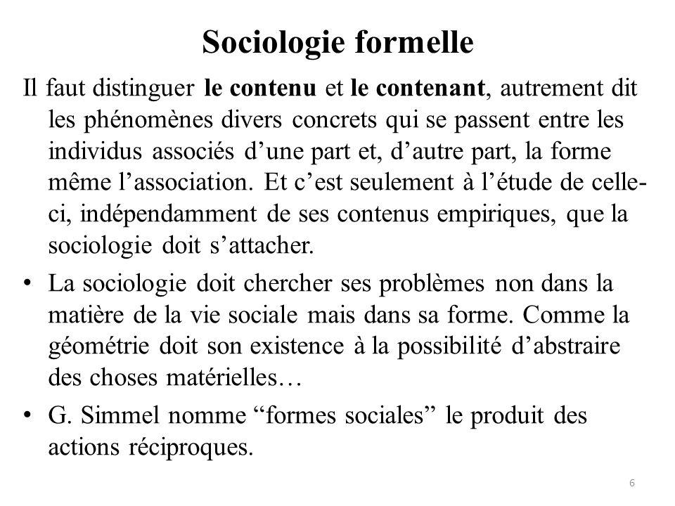 Sociologie formelle Il faut distinguer le contenu et le contenant, autrement dit les phénomènes divers concrets qui se passent entre les individus ass