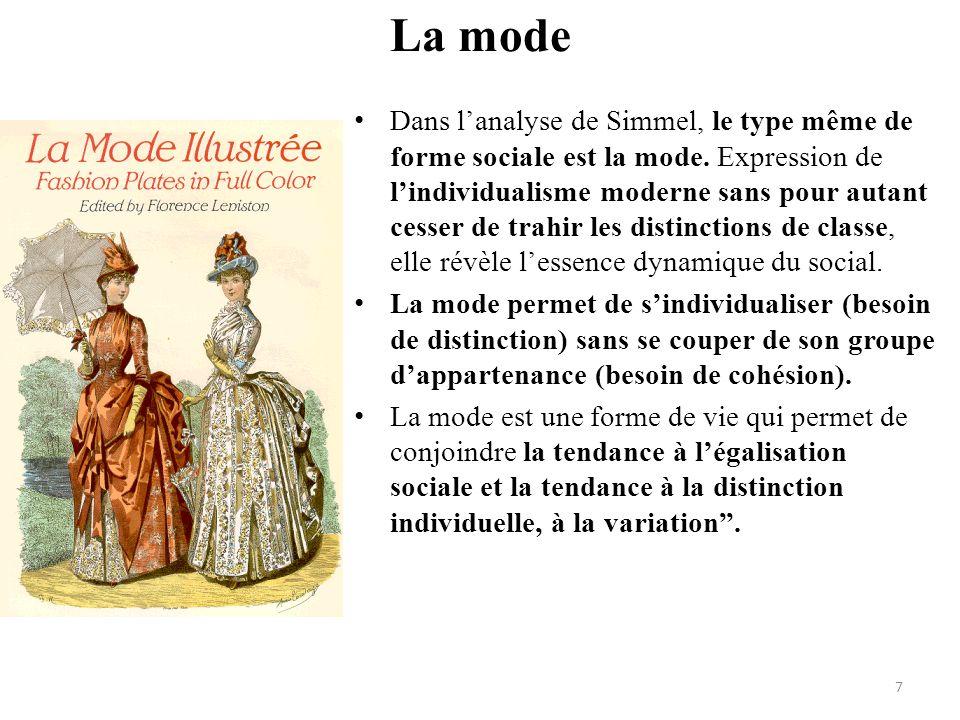 La mode • Dans l'analyse de Simmel, le type même de forme sociale est la mode. Expression de l'individualisme moderne sans pour autant cesser de trahi