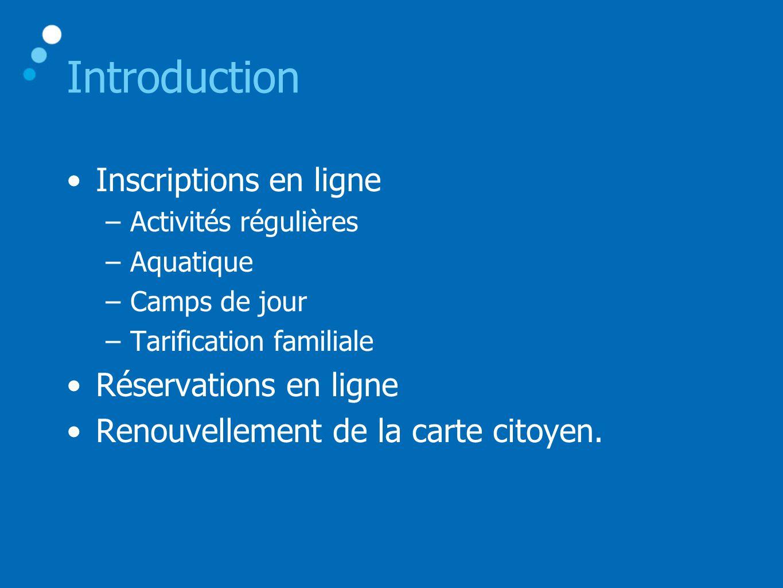 Introduction •Inscriptions en ligne –Activités régulières –Aquatique –Camps de jour –Tarification familiale •Réservations en ligne •Renouvellement de la carte citoyen.