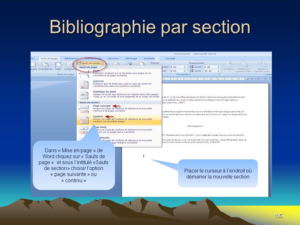 Bibliographie par section 105 Dans « Mise en page » de Word cliquez sur « Sauts de page » et sous l'intitulé «Sauts de section» choisir l'option « page suivante » ou « continu » Placer le curseur à l'endroit où démarrer la nouvelle section