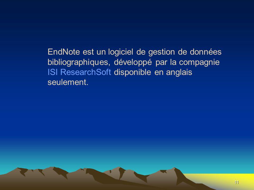 11 EndNote est un logiciel de gestion de données bibliographiques, développé par la compagnie ISI ResearchSoft disponible en anglais seulement.