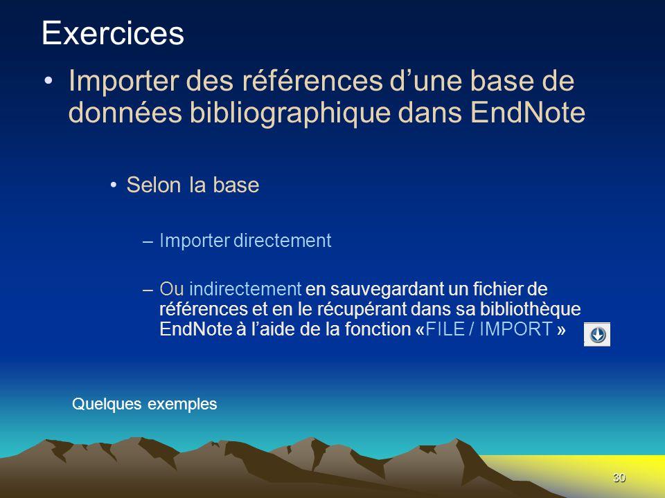 30 •Importer des références d'une base de données bibliographique dans EndNote •Selon la base –Importer directement –Ou indirectement en sauvegardant