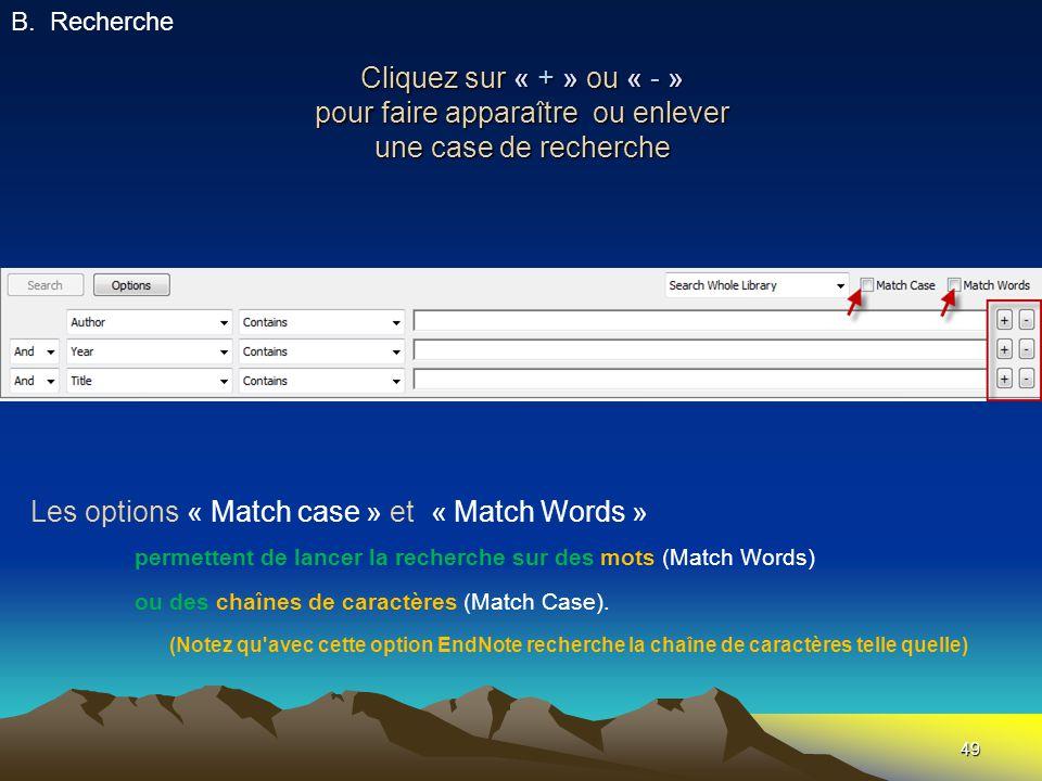 49 Cliquez sur « + » ou « - » pour faire apparaître ou enlever une case de recherche B.Recherche Les options « Match case » et « Match Words » permettent de lancer la recherche sur des mots (Match Words) ou des chaînes de caractères (Match Case).