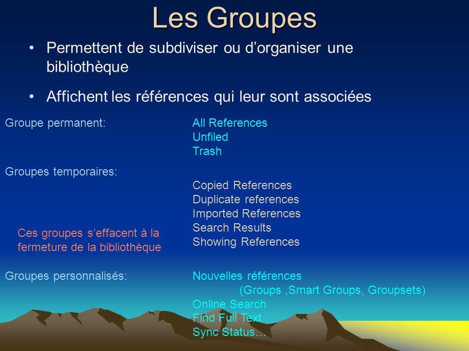 Ces groupes s'effacent à la fermeture de la bibliothèque Groupe permanent:All References Unfiled Trash Groupes temporaires: Copied References Duplicat