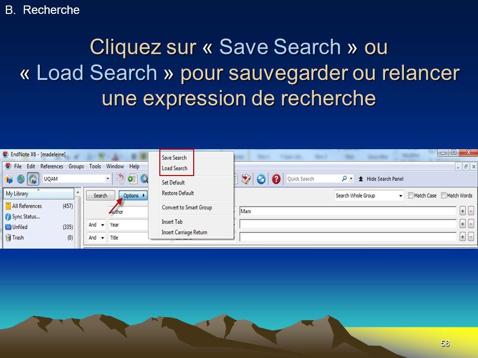 58 Cliquez sur « Save Search » ou « Load Search » pour sauvegarder ou relancer une expression de recherche B.Recherche
