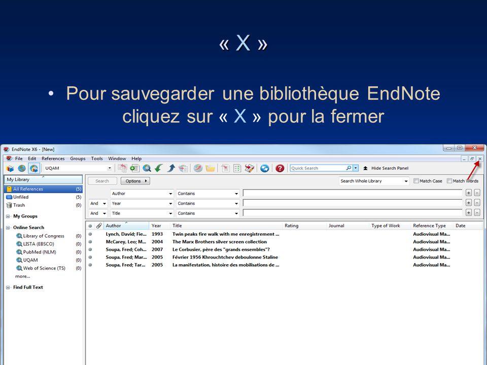 61 « X » •Pour sauvegarder une bibliothèque EndNote cliquez sur « X » pour la fermer