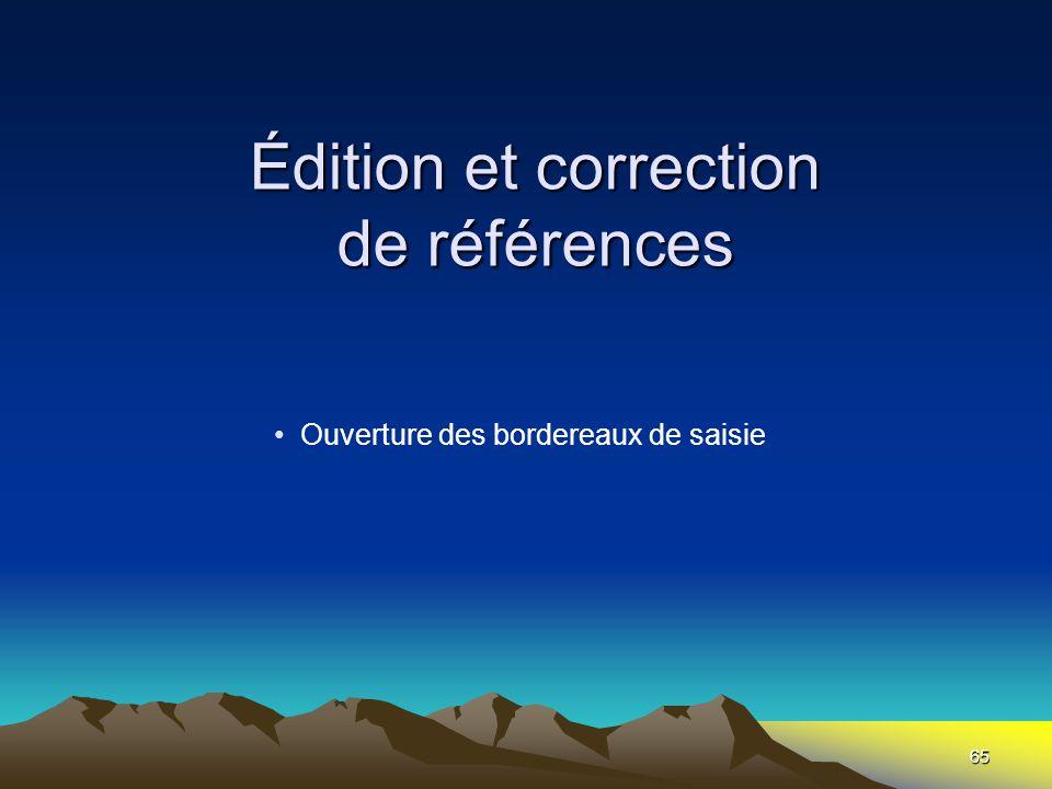 Édition et correction de références •Ouverture des bordereaux de saisie 65
