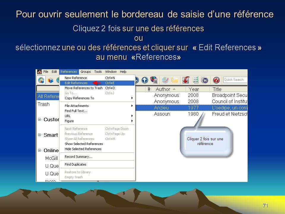 71 Cliquez 2 fois sur une des références ou sélectionnez une ou des références et cliquer sur « Edit References » au menu «References» Pour ouvrir seulement le bordereau de saisie d'une référence