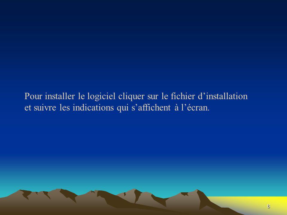8 Pour installer le logiciel cliquer sur le fichier d'installation et suivre les indications qui s'affichent à l'écran.