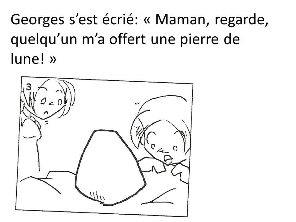 Georges s'est écrié: « Maman, regarde, quelqu'un m'a offert une pierre de lune! »