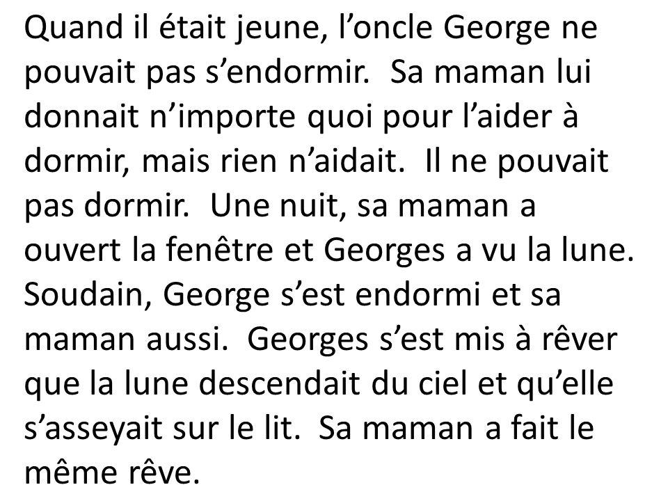 Quand il était jeune, l'oncle George ne pouvait pas s'endormir.