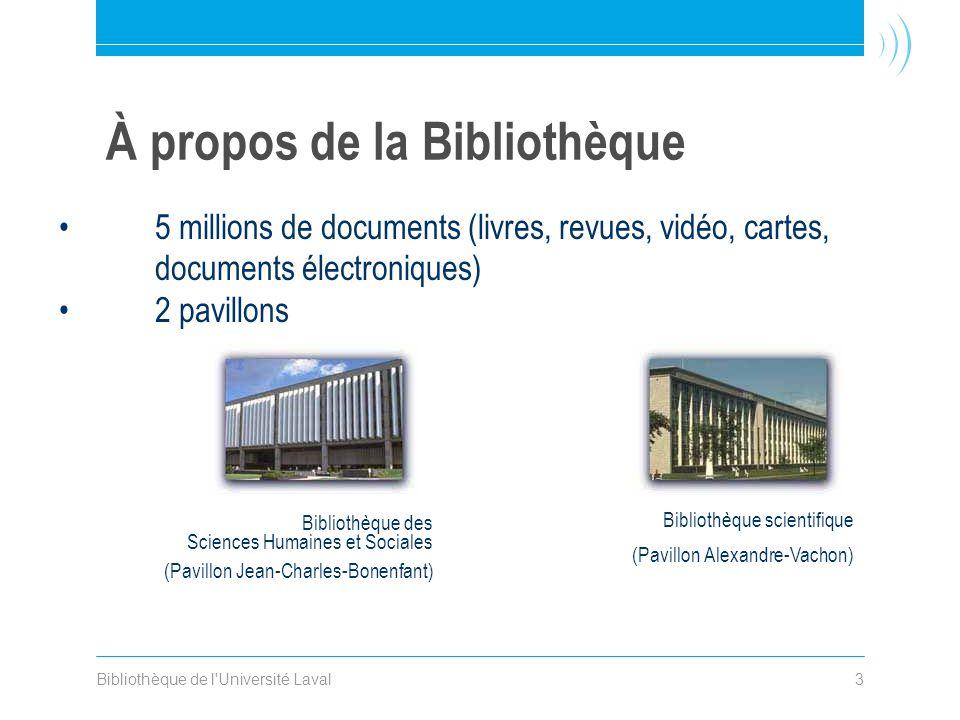 Bibliothèque de l'Université Laval3 À propos de la Bibliothèque •5 millions de documents (livres, revues, vidéo, cartes, documents électroniques) •2 p