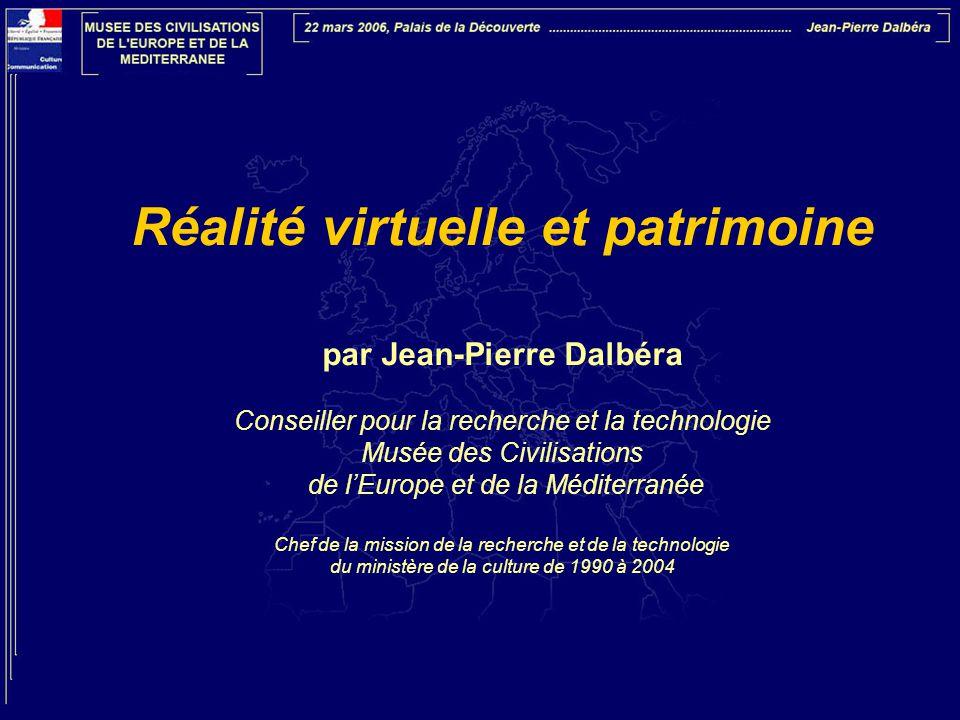 Réalité virtuelle et patrimoine par Jean-Pierre Dalbéra Conseiller pour la recherche et la technologie Musée des Civilisations de l'Europe et de la Mé