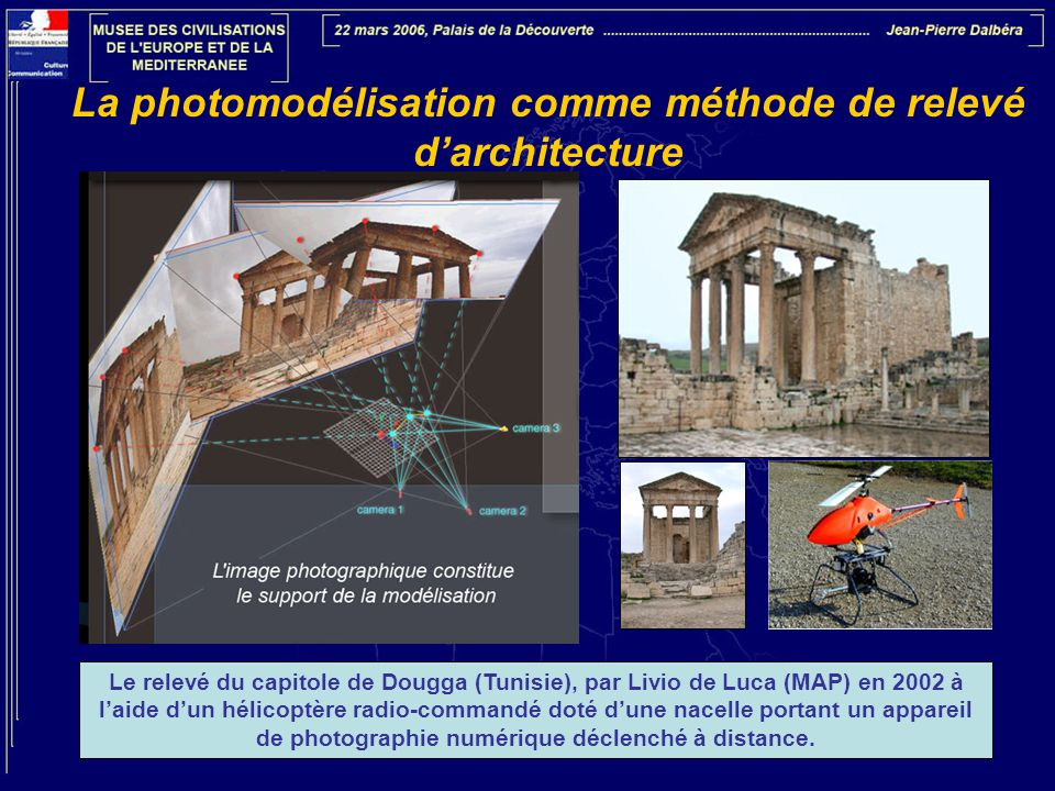 La photomodélisation comme méthode de relevé d'architecture Le relevé du capitole de Dougga (Tunisie), par Livio de Luca (MAP) en 2002 à l'aide d'un h