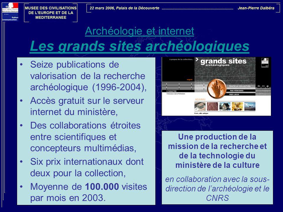 Archéologie et internet Les grands sites archéologiques •Seize publications de valorisation de la recherche archéologique (1996-2004), •Accès gratuit