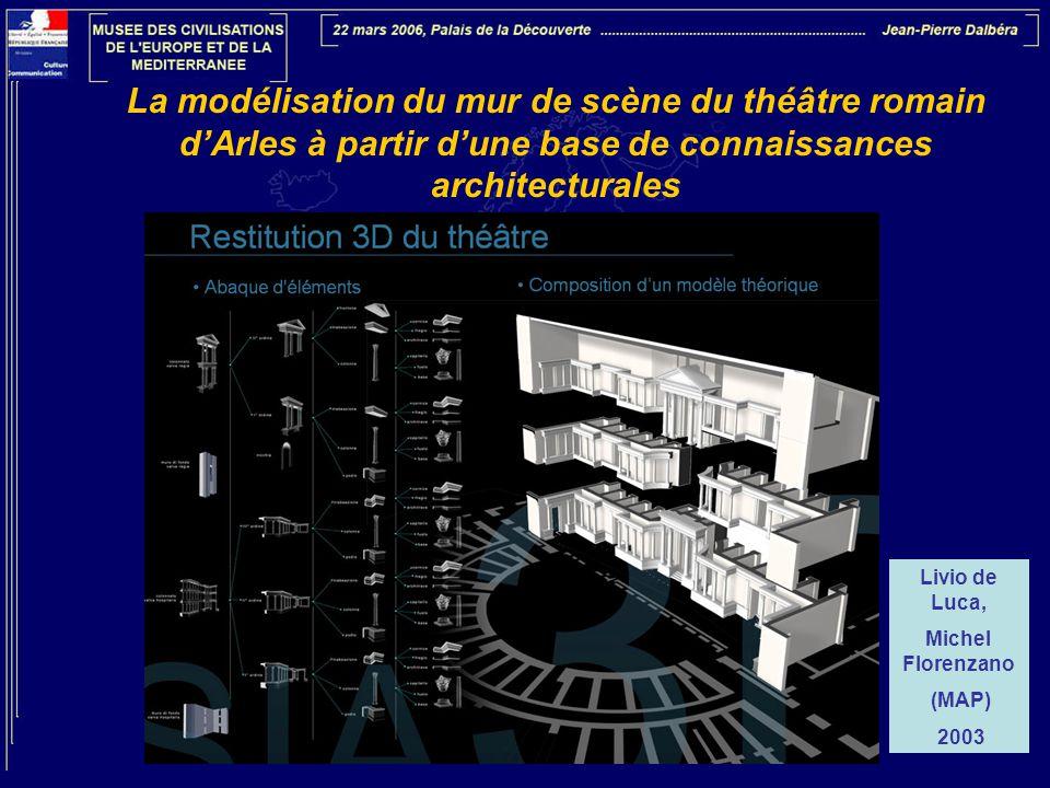 La modélisation du mur de scène du théâtre romain d'Arles à partir d'une base de connaissances architecturales Livio de Luca, Michel Florenzano (MAP)