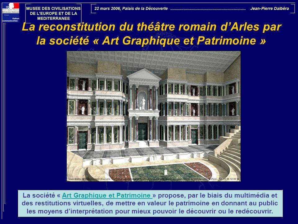 La reconstitution du théâtre romain d'Arles par la société « Art Graphique et Patrimoine » La société « Art Graphique et Patrimoine » propose, par le