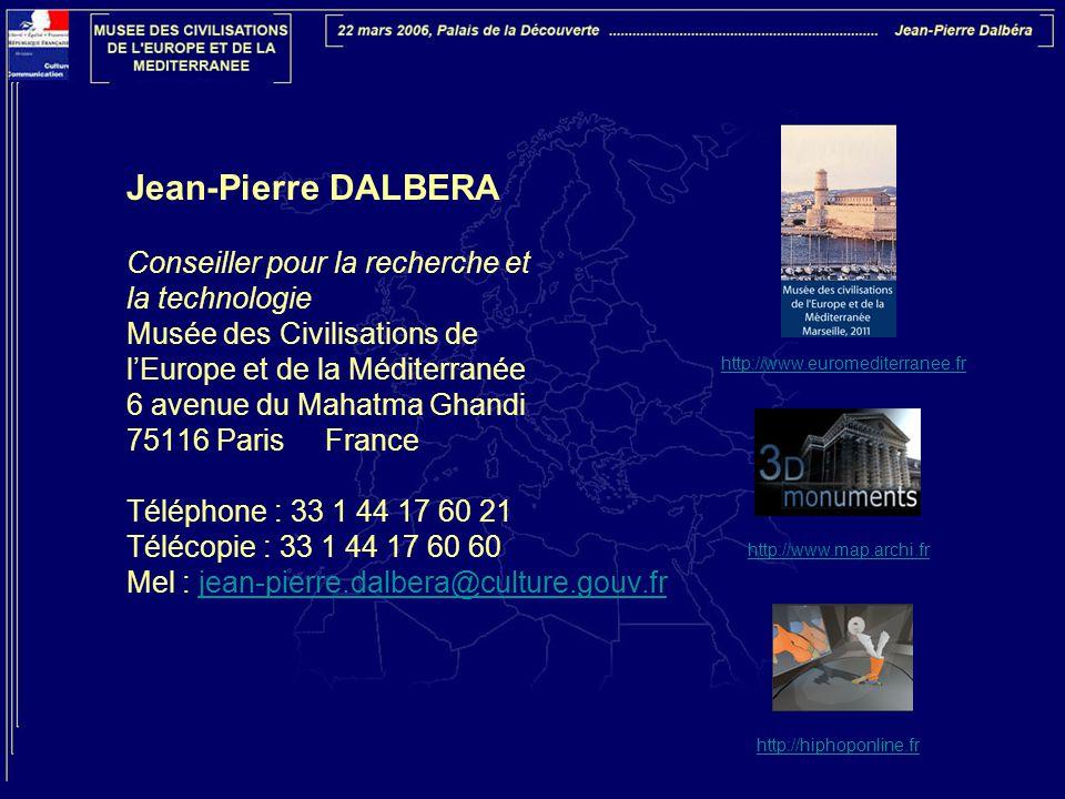 Jean-Pierre DALBERA Conseiller pour la recherche et la technologie Musée des Civilisations de l'Europe et de la Méditerranée 6 avenue du Mahatma Ghand